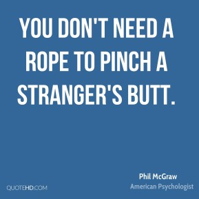 You don't need a rope to pinch a stranger's butt.