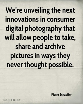 Pierre Schaeffer  - We're unveiling the next innovations in consumer digital photography that will allow people to take, share and archive pictures in ways they never thought possible.
