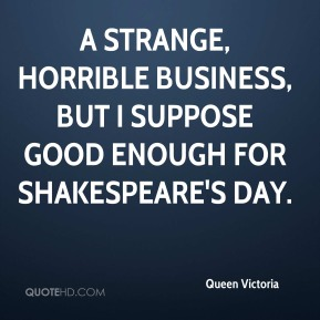 A strange, horrible business, but I suppose good enough for Shakespeare's day.