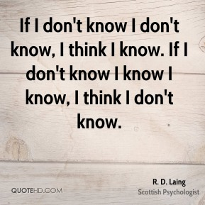If I don't know I don't know, I think I know. If I don't know I know I know, I think I don't know.
