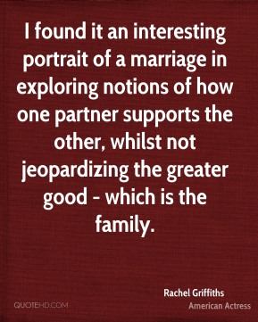 Rachel Griffiths - I found it an interesting portrait of a marriage in exploring notions of how one partner supports the other, whilst not jeopardizing the greater good - which is the family.