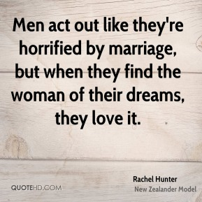 Men act out like they're horrified by marriage, but when they find the woman of their dreams, they love it.