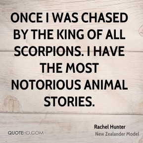 Once I was chased by the king of all scorpions. I have the most notorious animal stories.