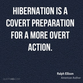 Hibernation is a covert preparation for a more overt action.