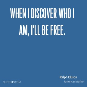 When I discover who I am, I'll be free.