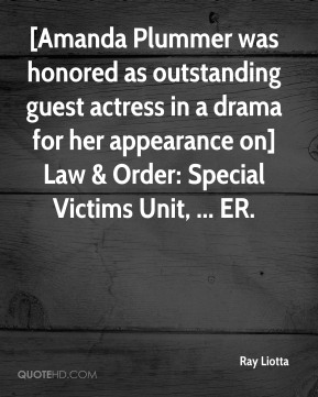 Ray Liotta  - [Amanda Plummer was honored as outstanding guest actress in a drama for her appearance on] Law & Order: Special Victims Unit, ... ER.