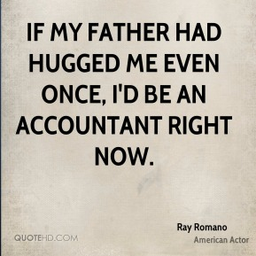 If my father had hugged me even once, I'd be an accountant right now.