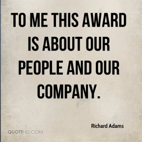 To me this award is about our people and our company.