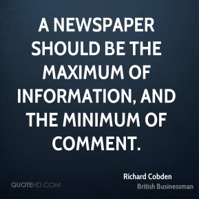 A newspaper should be the maximum of information, and the minimum of comment.