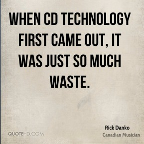 When CD technology first came out, it was just so much waste.