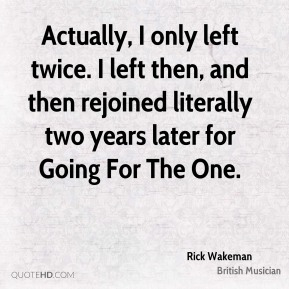 Actually, I only left twice. I left then, and then rejoined literally two years later for Going For The One.