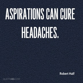 Aspirations can cure headaches.