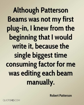 Robert Patterson - Although Patterson Beams was not my first plug-in, I knew from the beginning that I would write it, because the single biggest time consuming factor for me was editing each beam manually.