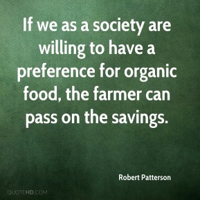 Robert Patterson - If we as a society are willing to have a preference for organic food, the farmer can pass on the savings.
