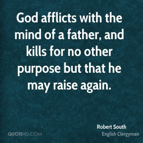 God afflicts with the mind of a father, and kills for no other purpose but that he may raise again.