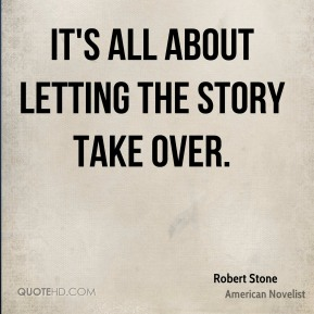 Robert Stone - It's all about letting the story take over.