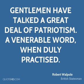 Gentlemen have talked a great deal of patriotism. A venerable word, when duly practised.