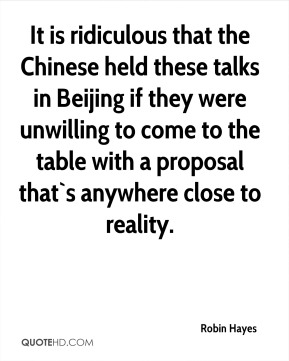 It is ridiculous that the Chinese held these talks in Beijing if they were unwilling to come to the table with a proposal that`s anywhere close to reality.