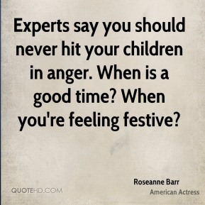 Experts say you should never hit your children in anger. When is a good time? When you're feeling festive?