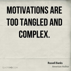 Motivations are too tangled and complex.