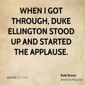 Ruth Brown - When I got through, Duke Ellington stood up and started the applause.