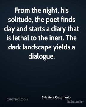 From the night, his solitude, the poet finds day and starts a diary that is lethal to the inert. The dark landscape yields a dialogue.