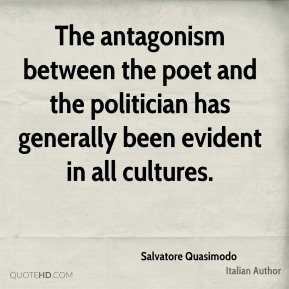 Salvatore Quasimodo - The antagonism between the poet and the politician has generally been evident in all cultures.