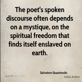 The poet's spoken discourse often depends on a mystique, on the spiritual freedom that finds itself enslaved on earth.