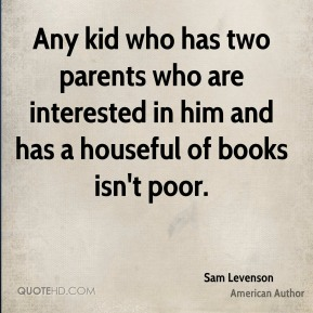 Any kid who has two parents who are interested in him and has a houseful of books isn't poor.