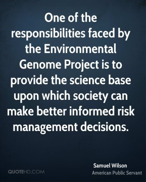 One of the responsibilities faced by the Environmental Genome Project is to provide the science base upon which society can make better informed risk management decisions.