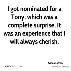 I got nominated for a Tony, which was a complete surprise. It was an experience that I will always cherish.