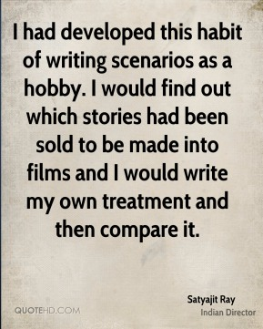 I had developed this habit of writing scenarios as a hobby. I would find out which stories had been sold to be made into films and I would write my own treatment and then compare it.