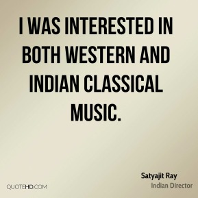 Satyajit Ray - I was interested in both Western and Indian classical music.
