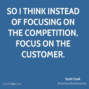 Scott Cook - So I think instead of focusing on the competition, focus on the customer.