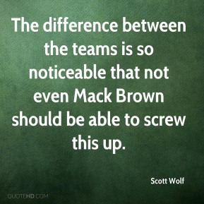 Scott Wolf  - The difference between the teams is so noticeable that not even Mack Brown should be able to screw this up.