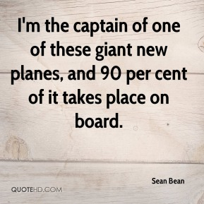 I'm the captain of one of these giant new planes, and 90 per cent of it takes place on board.