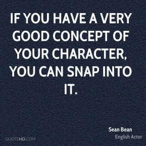 If you have a very good concept of your character, you can snap into it.