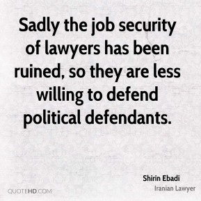Sadly the job security of lawyers has been ruined, so they are less willing to defend political defendants.
