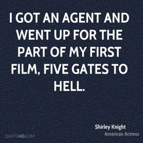 Shirley Knight - I got an agent and went up for the part of my first film, Five Gates to Hell.