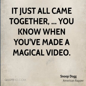It just all came together, ... You know when you've made a magical video.