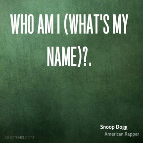 Who Am I (What's My Name)?.