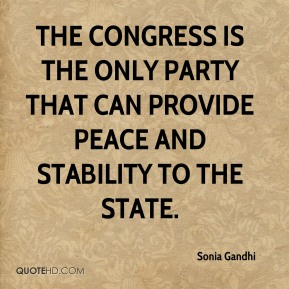 Sonia Gandhi  - The Congress is the only party that can provide peace and stability to the state.