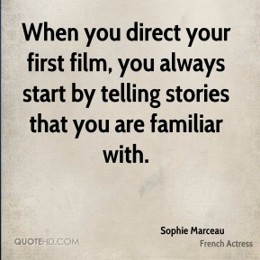 Sophie Marceau - When you direct your first film, you always start by telling stories that you are familiar with.