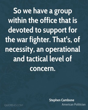 So we have a group within the office that is devoted to support for the war fighter. That's, of necessity, an operational and tactical level of concern.