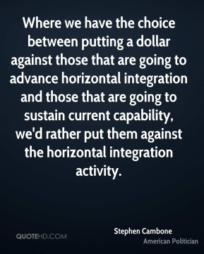 Stephen Cambone - Where we have the choice between putting a dollar against those that are going to advance horizontal integration and those that are going to sustain current capability, we'd rather put them against the horizontal integration activity.