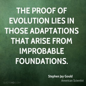 Stephen Jay Gould - The proof of evolution lies in those adaptations that arise from improbable foundations.