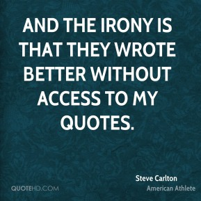 And the irony is that they wrote better without access to my quotes.