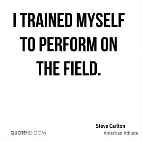 I trained myself to perform on the field.