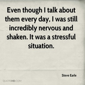 Even though I talk about them every day, I was still incredibly nervous and shaken. It was a stressful situation.