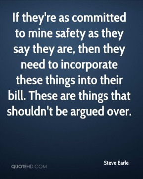 If they're as committed to mine safety as they say they are, then they need to incorporate these things into their bill. These are things that shouldn't be argued over.
